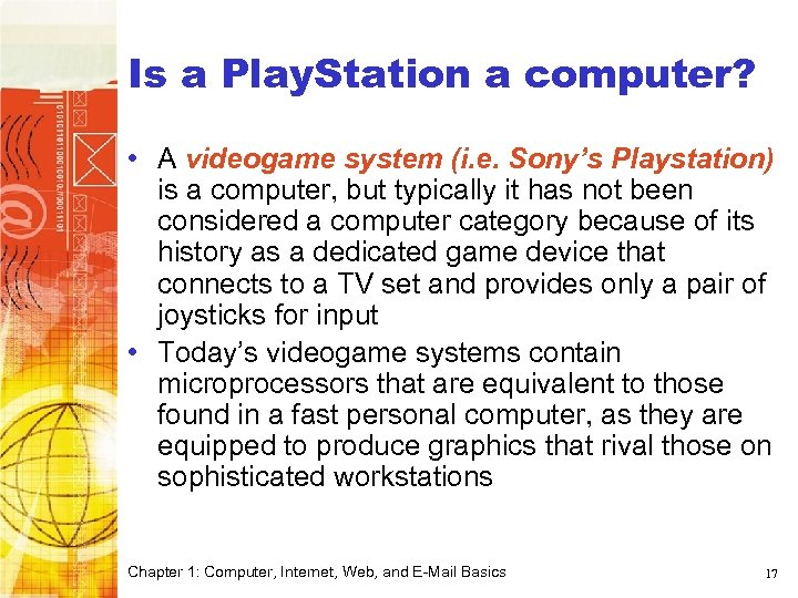 Is a Play. Station a computer? • A videogame system (i. e. Sony's Playstation)