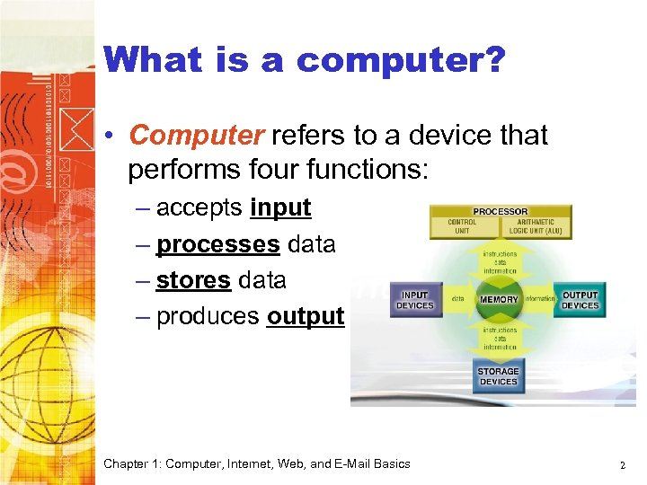 What is a computer? • Computer refers to a device that performs four functions: