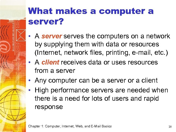 What makes a computer a server? • A server serves the computers on a
