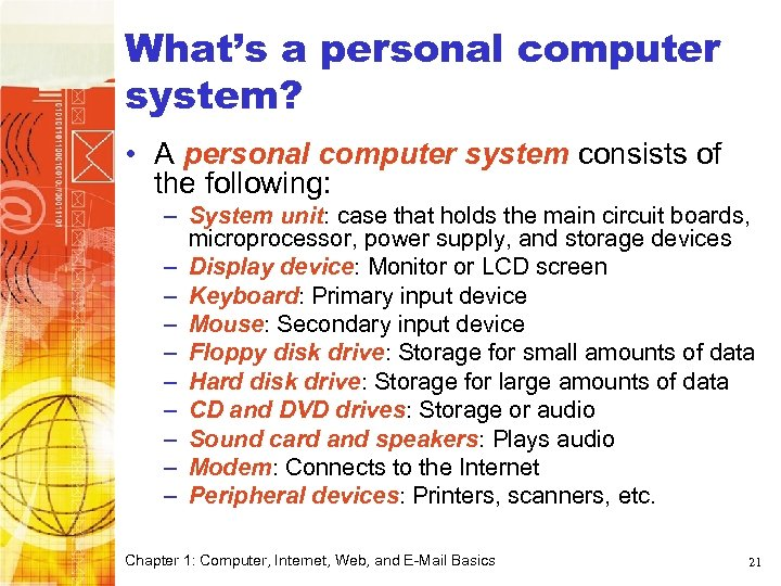 What's a personal computer system? • A personal computer system consists of the following: