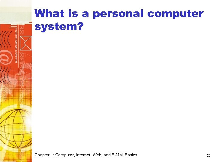 What is a personal computer system? Chapter 1: Computer, Internet, Web, and E-Mail Basics
