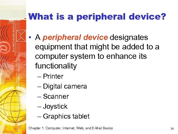 What is a peripheral device? • A peripheral device designates equipment that might be