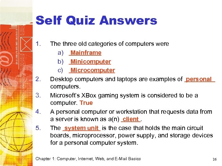 Computer Basics Self Quiz Answers 1. 2. 3. 4. 5. The three old categories
