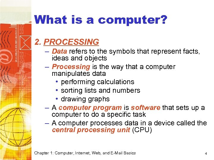 Computer Basics What is a computer? 2. PROCESSING – Data refers to the symbols