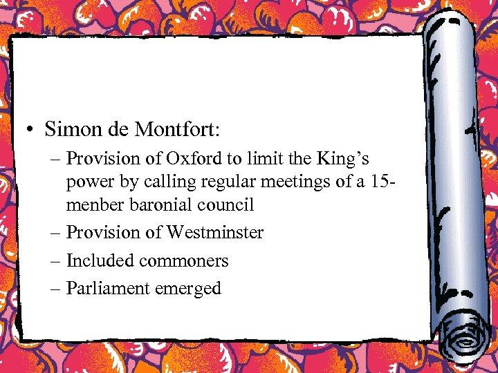 • Simon de Montfort: – Provision of Oxford to limit the King's power