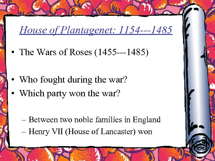 House of Plantagenet: 1154 ---1485 • The Wars of Roses (1455 ---1485) • Who
