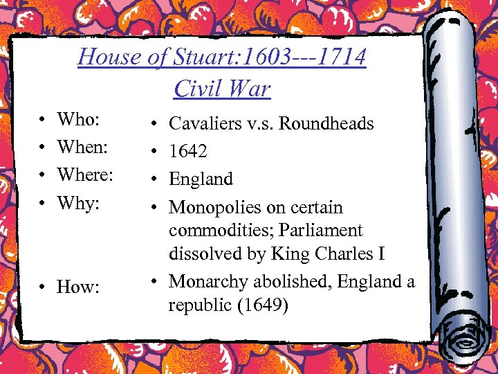 House of Stuart: 1603 ---1714 Civil War • • Who: When: Where: Why: •