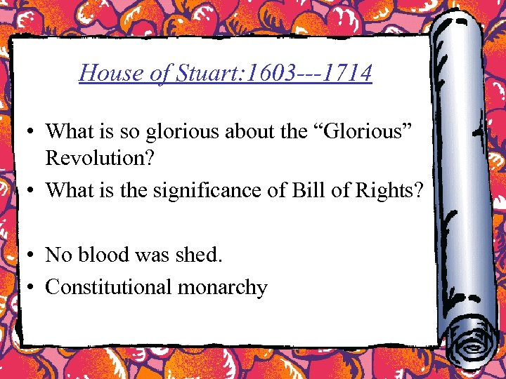 """House of Stuart: 1603 ---1714 • What is so glorious about the """"Glorious"""" Revolution?"""