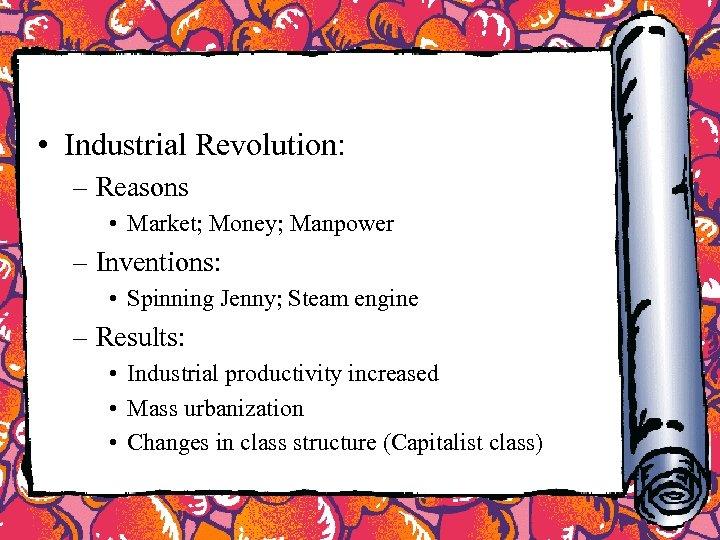 • Industrial Revolution: – Reasons • Market; Money; Manpower – Inventions: • Spinning