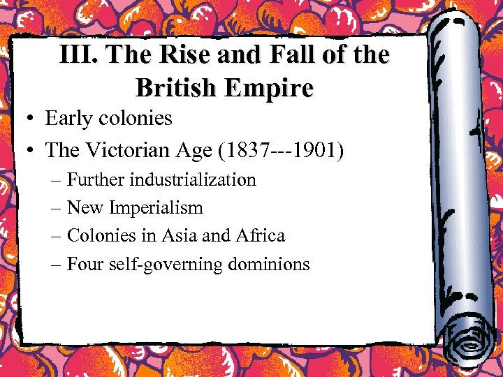 III. The Rise and Fall of the British Empire • Early colonies • The