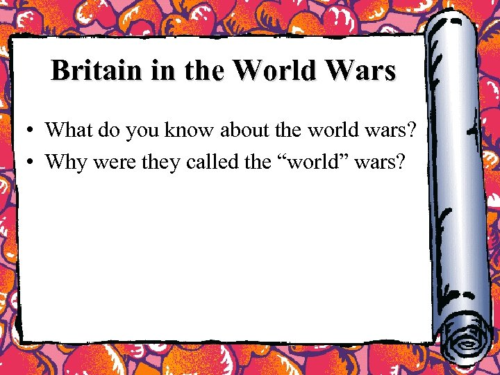 Britain in the World Wars • What do you know about the world wars?