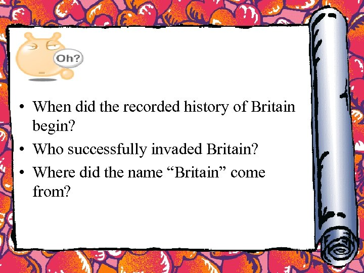 • When did the recorded history of Britain begin? • Who successfully invaded