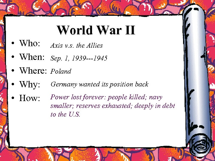 • • • Who: When: Where: Why: How: World War II Axis v.