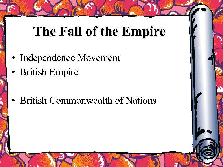 The Fall of the Empire • Independence Movement • British Empire • British Commonwealth