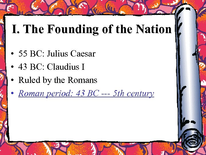 I. The Founding of the Nation • • 55 BC: Julius Caesar 43 BC: