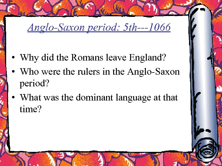 Anglo-Saxon period: 5 th---1066 • Why did the Romans leave England? • Who were
