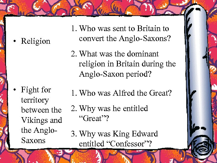 • Religion 1. Who was sent to Britain to convert the Anglo-Saxons? 2.