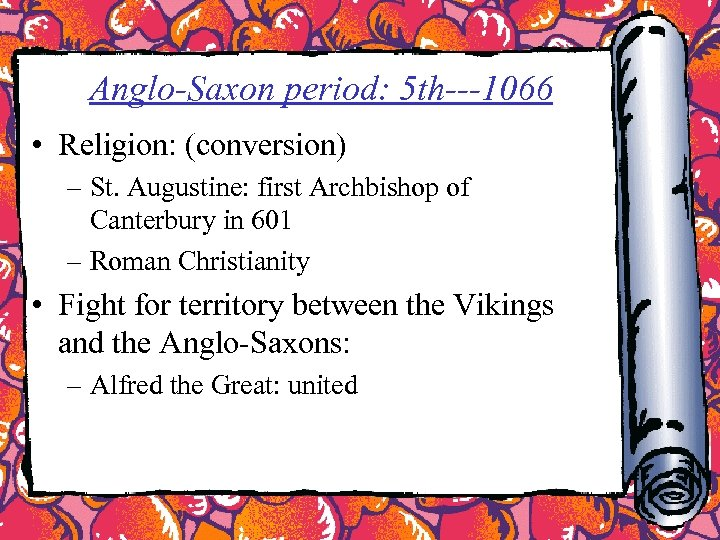 Anglo-Saxon period: 5 th---1066 • Religion: (conversion) – St. Augustine: first Archbishop of Canterbury
