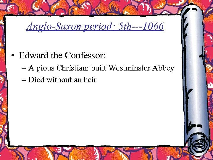 Anglo-Saxon period: 5 th---1066 • Edward the Confessor: – A pious Christian: built Westminster
