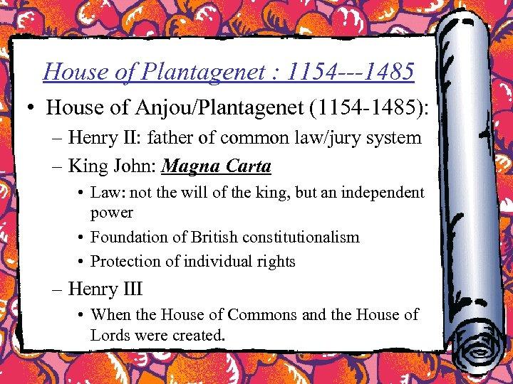 House of Plantagenet : 1154 ---1485 • House of Anjou/Plantagenet (1154 -1485): – Henry