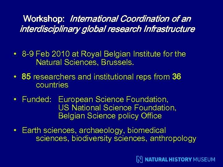 Workshop: International Coordination of an interdisciplinary global research Infrastructure • 8 -9 Feb 2010