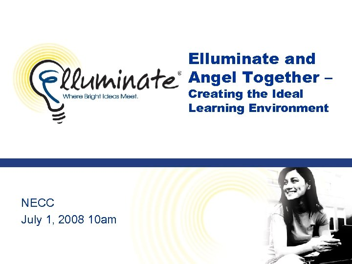 Elluminate and Angel Together – Creating the Ideal Learning Environment NECC July 1, 2008
