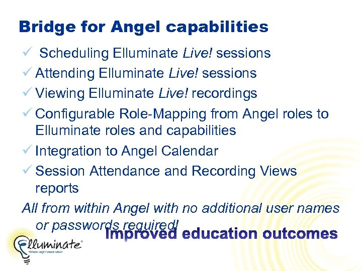 Bridge for Angel capabilities ü Scheduling Elluminate Live! sessions ü Attending Elluminate Live! sessions