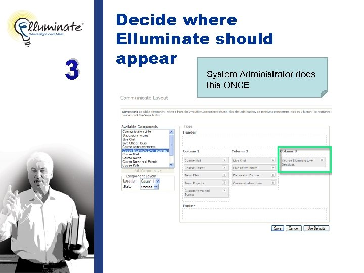 3 Decide where Elluminate should appear System Administrator does this ONCE