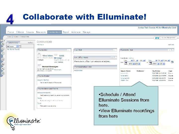 4 Collaborate with Elluminate! • Schedule / Attend Elluminate Sessions from here. • View