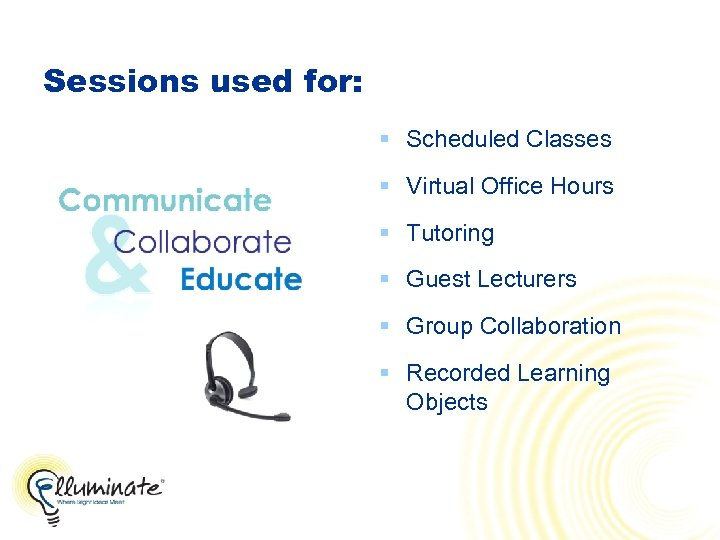 Sessions used for: § Scheduled Classes § Virtual Office Hours § Tutoring § Guest