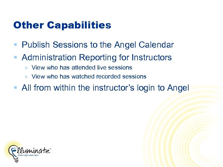 Other Capabilities § Publish Sessions to the Angel Calendar § Administration Reporting for Instructors