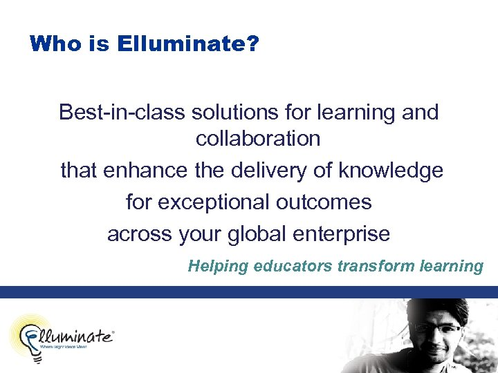 Who is Elluminate? Best-in-class solutions for learning and collaboration that enhance the delivery of