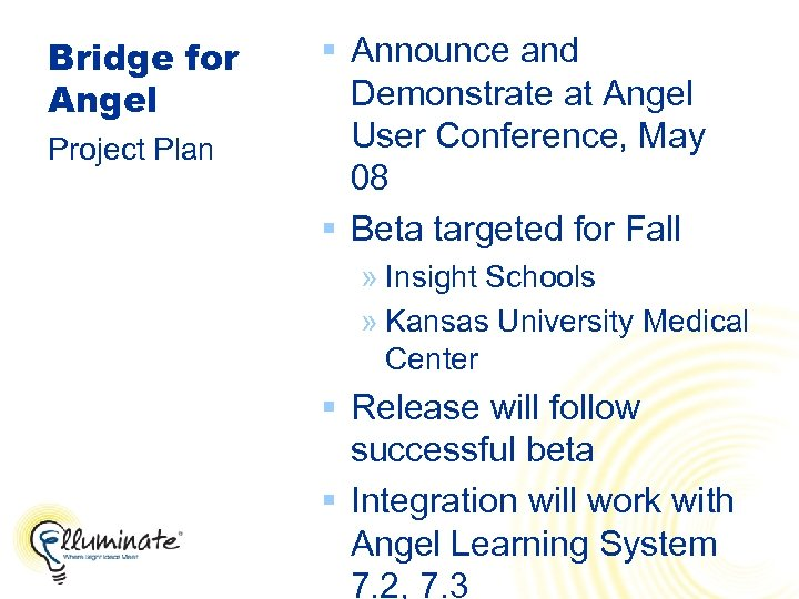 Bridge for Angel Project Plan § Announce and Demonstrate at Angel User Conference, May