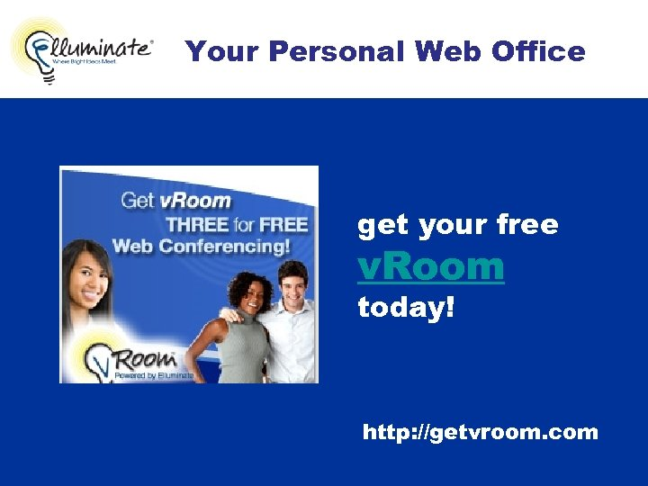 Your Personal Web Office get your free v. Room today! http: //getvroom. com