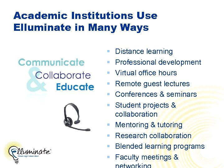 Academic Institutions Use Elluminate in Many Ways § § § § § Distance learning