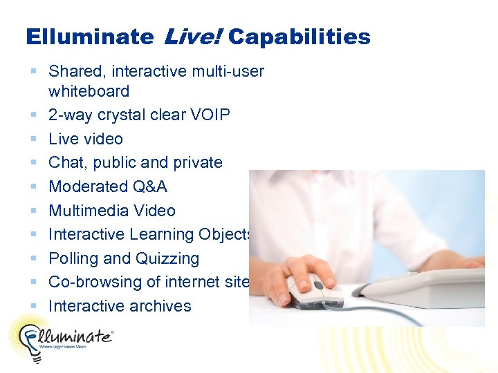 Elluminate Live! Capabilities § Shared, interactive multi-user whiteboard § 2 -way crystal clear VOIP