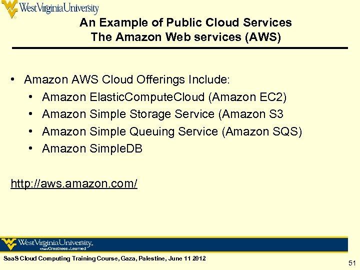 An Example of Public Cloud Services The Amazon Web services (AWS) • Amazon AWS