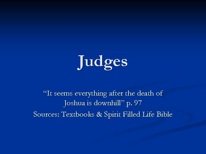"""Judges """"It seems everything after the death of Joshua is downhill"""" p. 97 Sources:"""