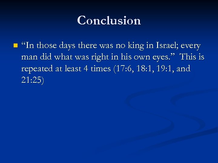 """Conclusion n """"In those days there was no king in Israel; every man did"""
