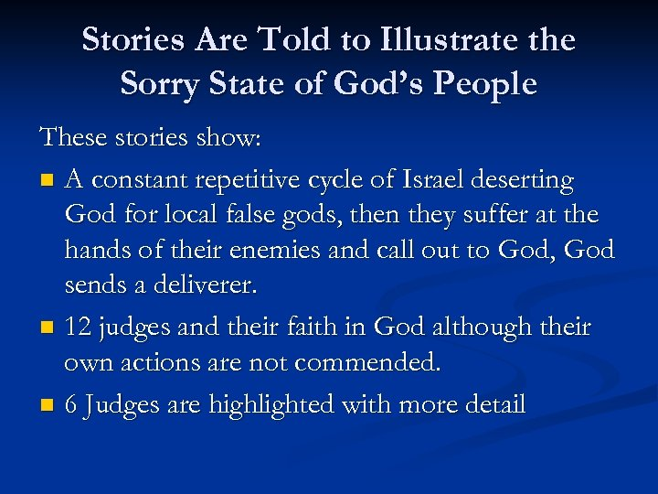 Stories Are Told to Illustrate the Sorry State of God's People These stories show: