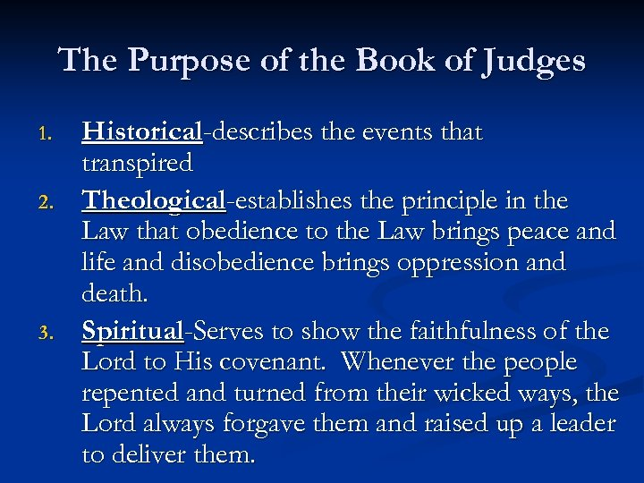 The Purpose of the Book of Judges 1. 2. 3. Historical-describes the events that