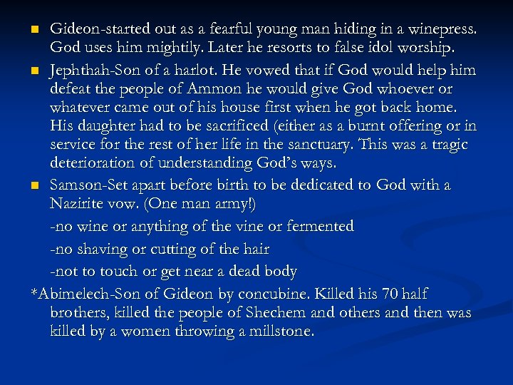 Gideon-started out as a fearful young man hiding in a winepress. God uses him