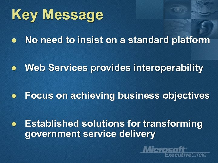 Key Message l No need to insist on a standard platform l Web Services
