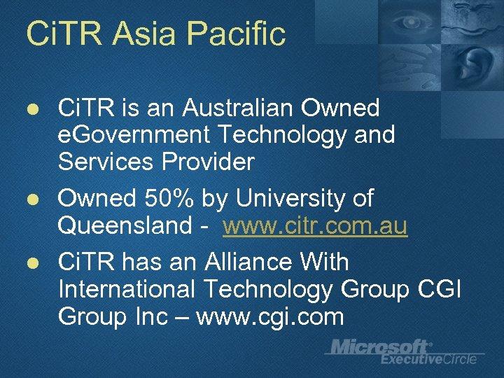 Ci. TR Asia Pacific l l l Ci. TR is an Australian Owned e.