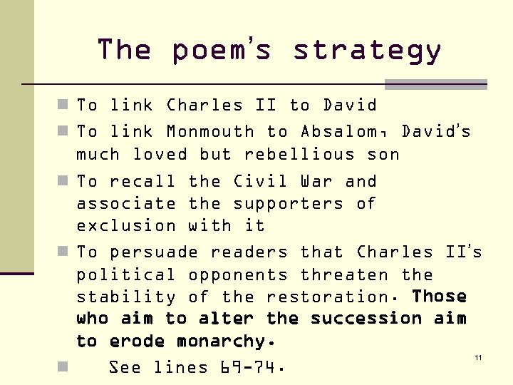 The poem's strategy n To link Charles II to David n To link Monmouth