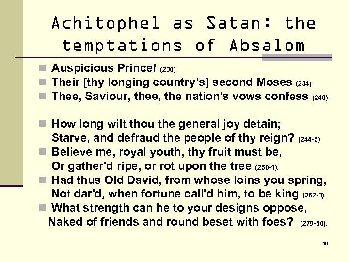 Achitophel as Satan: the temptations of Absalom n Auspicious Prince! (230) n Their [thy