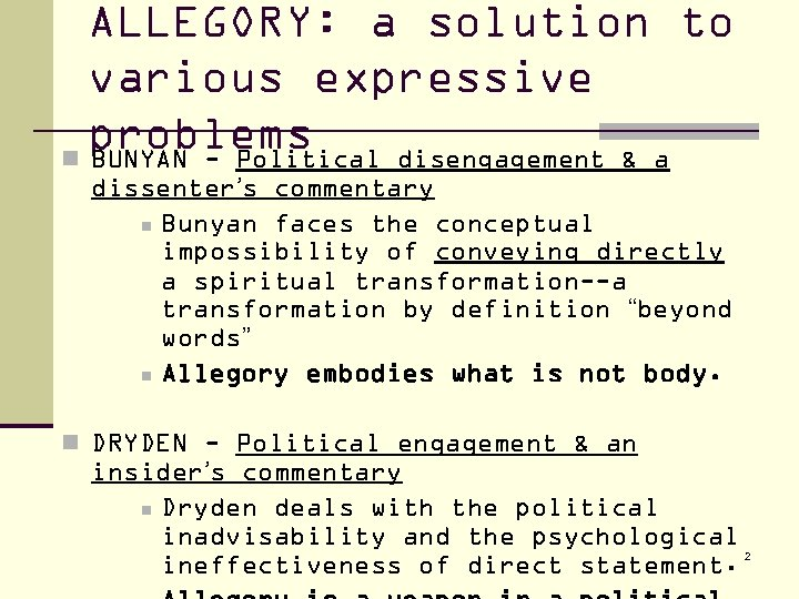 ALLEGORY: a solution to various expressive problems n BUNYAN - Political disengagement & a