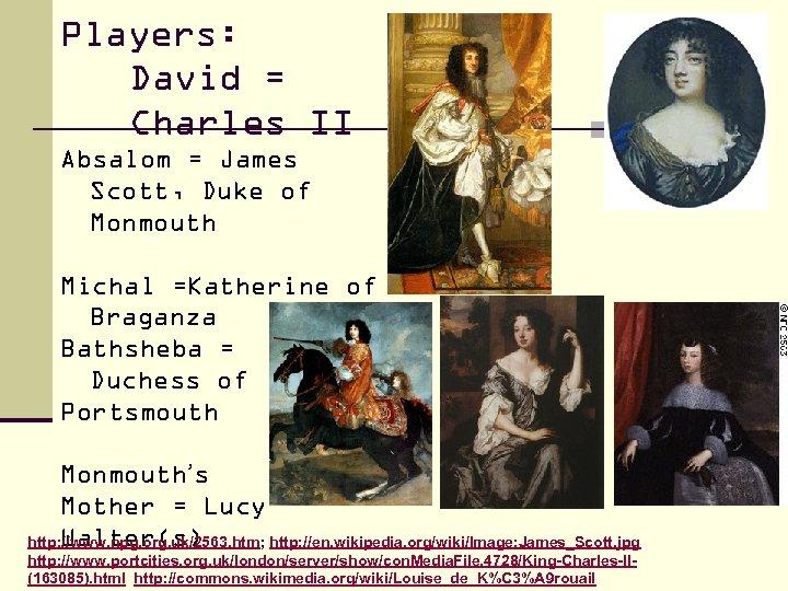 Players: David = Charles II Absalom = James Scott, Duke of Monmouth Michal =Katherine