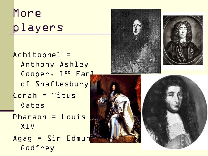 More players Achitophel = Anthony Ashley Cooper, 1 st Earl of Shaftesbury Corah =
