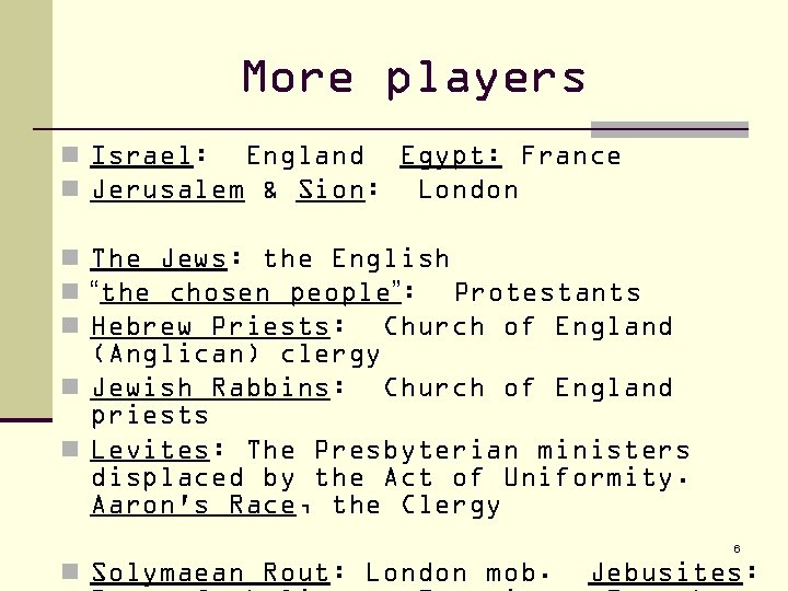 More players n Israel: England Egypt: France n Jerusalem & Sion: London n The